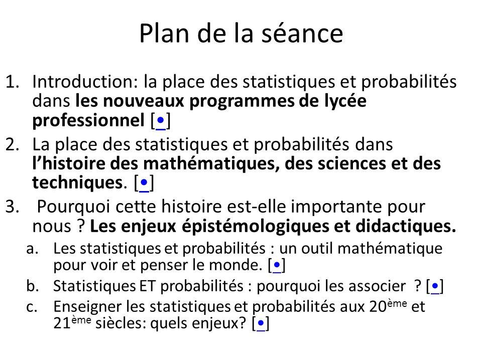 Plan de la séance Introduction: la place des statistiques et probabilités dans les nouveaux programmes de lycée professionnel [•]